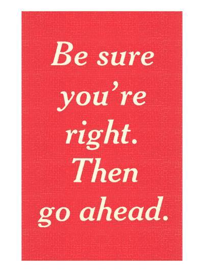 Be Sure You're Right--Art Print
