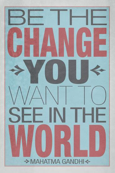 Be The Change You Want To See In The World--Art Print