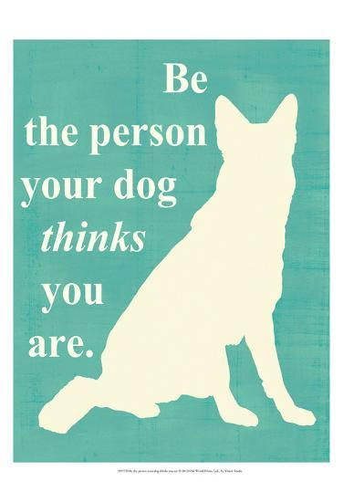 Be the Person Your Dog Thinks You Are-Vision Studio-Art Print