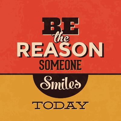 Be the Reason Someone Smiles Today-Lorand Okos-Art Print