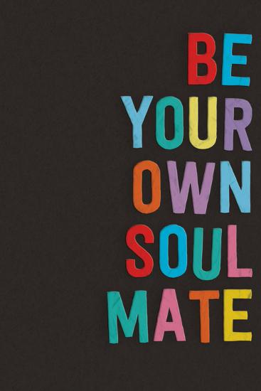 Be Your Own Soulmate--Art Print