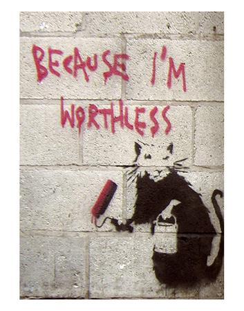 https://imgc.artprintimages.com/img/print/because-i-m-worthless_u-l-f8irhq0.jpg?p=0