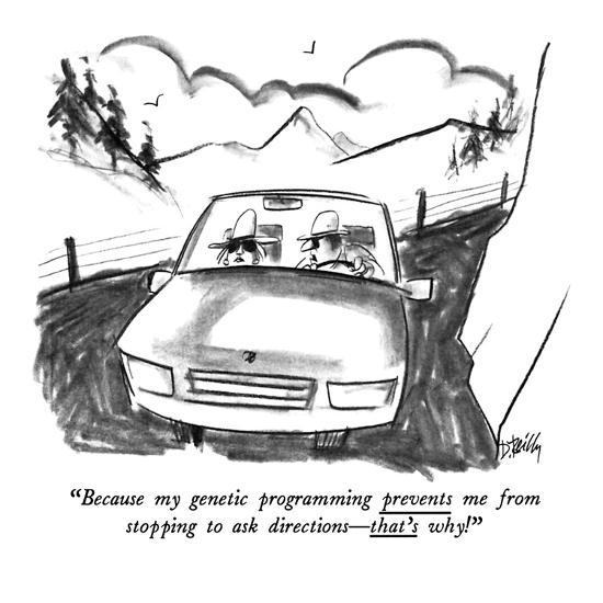 """""""Because my genetic programming prevents me from stopping to ask direction?"""" - New Yorker Cartoon-Donald Reilly-Premium Giclee Print"""