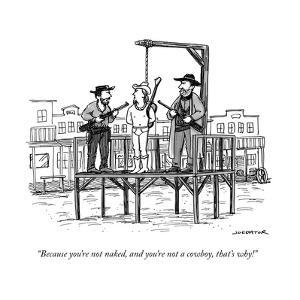 """""""Because you're not naked, and you're not a cowboy, that's why!"""" - New Yorker Cartoon"""