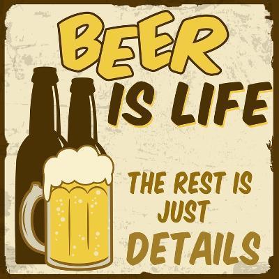 Beer Is Life, The Rest Is Just Details Poster-radubalint-Art Print