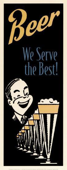 Beer We Serve the Best--Art Print