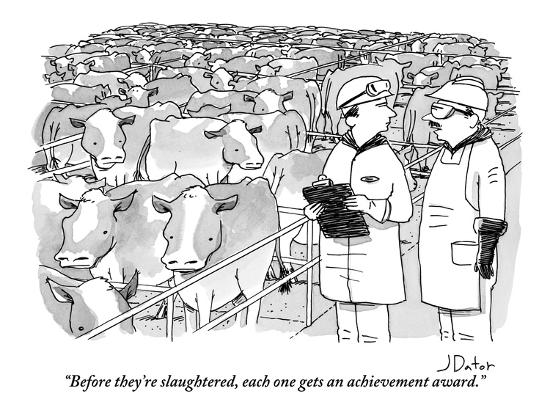 """""""Before they're slaughtered, each one gets an achievement award."""" - New Yorker Cartoon-Joe Dator-Premium Giclee Print"""