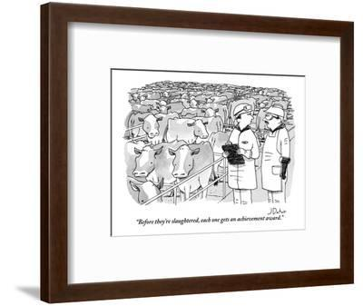 """""""Before they're slaughtered, each one gets an achievement award."""" - New Yorker Cartoon-Joe Dator-Framed Premium Giclee Print"""