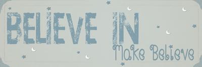 https://imgc.artprintimages.com/img/print/believe-make-believe-blue_u-l-f8s6md0.jpg?p=0