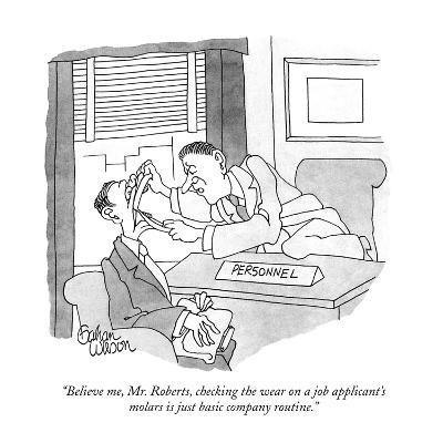 """""""Believe me, Mr. Roberts, checking the wear on a job applicant's molars is?"""" - New Yorker Cartoon-Gahan Wilson-Premium Giclee Print"""