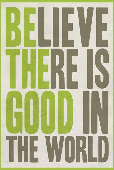 Believe There Is Good In The World--Art Print
