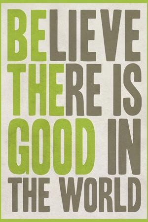https://imgc.artprintimages.com/img/print/believe-there-is-good-in-the-world_u-l-q1351m20.jpg?p=0
