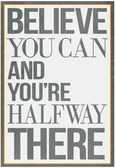 Believe You Can and You're Halfway There Poster--Poster