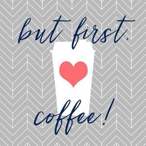 But First, Coffee! by Bella Dos Santos