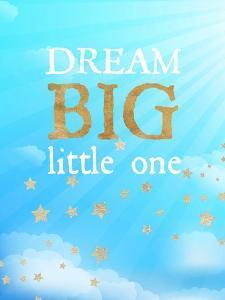 Dream Big Little One by Bella Dos Santos