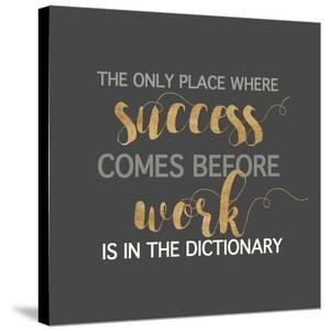 Success Comes Before Work by Bella Dos Santos