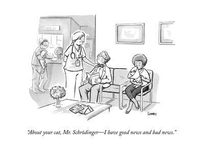 """About your cat, Mr. Schrödinger—I have good news and bad news."" - New Yorker Cartoon"