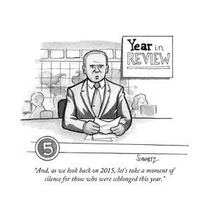 """""""And, as we look back on 2015, let's take a moment of silence for those wh?"""" - Cartoon by Benjamin Schwartz"""