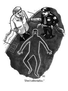 """Don't editorialize."" - New Yorker Cartoon by Benjamin Schwartz"