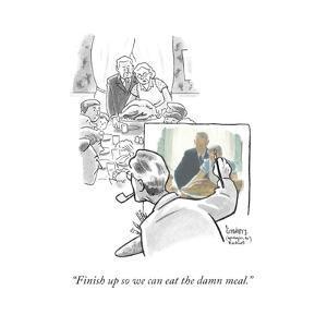 """Finish up so we can eat the damn meal."" - Cartoon by Benjamin Schwartz"