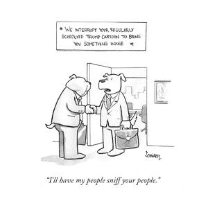 """""""I'll have my people sniff your people."""" - Cartoon by Benjamin Schwartz"""