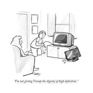 """""""I'm not giving Trump the dignity of high definition."""" - Cartoon by Benjamin Schwartz"""