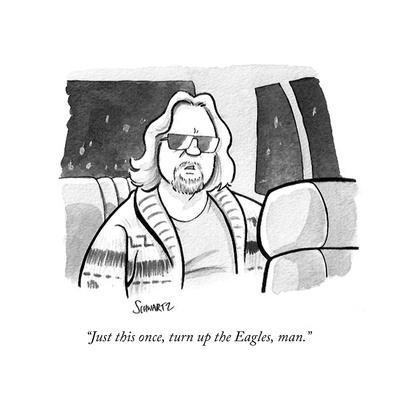 """Just this once, turn up the Eagles, man."" - Cartoon"