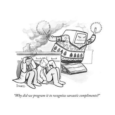 """""""Why did we program it to recognize sarcastic compliments?"""" - Cartoon by Benjamin Schwartz"""