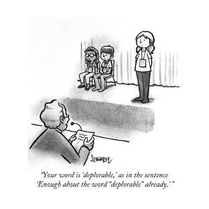 """""""Your word is 'deplorable,' as in the sentence 'Enough about the word """"dep?"""" - Cartoon by Benjamin Schwartz"""