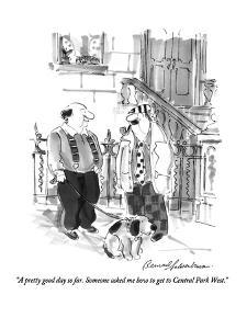"""""""A pretty good day so far.  Someone asked me how to get to Central Park We?"""" - New Yorker Cartoon by Bernard Schoenbaum"""