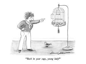 """Back in your cage, young lady!"" - New Yorker Cartoon by Bernard Schoenbaum"
