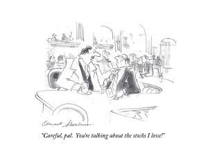"""Careful, pal. You're talking about the stocks I love!"" - Cartoon by Bernard Schoenbaum"