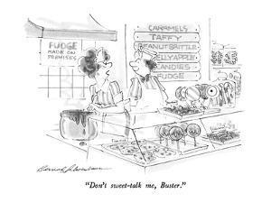 """""""Don't sweet-talk me, Buster."""" - New Yorker Cartoon by Bernard Schoenbaum"""