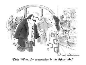 """Eddie Wilson, for conversation in the lighter vein."" - New Yorker Cartoon by Bernard Schoenbaum"