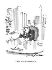 """Frankly, a zillion still sounds high."" - New Yorker Cartoon by Bernard Schoenbaum"