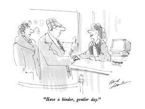 """""""Have a kinder, gentler day."""" - New Yorker Cartoon by Bernard Schoenbaum"""
