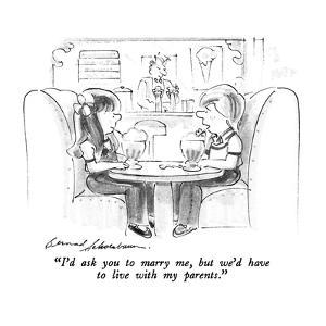 """""""I'd ask you to marry me, but we'd have to live with my parents."""" - New Yorker Cartoon by Bernard Schoenbaum"""