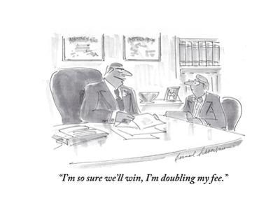"""I'm so sure we'll win, I'm doubling my fee."" - Cartoon by Bernard Schoenbaum"