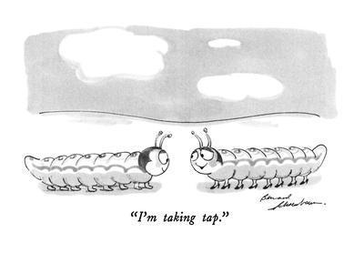 """""""I'm taking tap."""" - New Yorker Cartoon"""