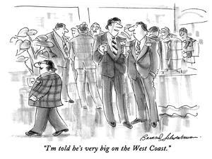 """I'm told he's very big on the West Coast."" - New Yorker Cartoon by Bernard Schoenbaum"