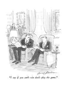 """""""I say if you can't win don't play the game."""" - New Yorker Cartoon by Bernard Schoenbaum"""