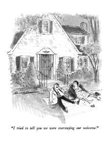 """""""I tried to tell you we were overstaying our welcome."""" - New Yorker Cartoon by Bernard Schoenbaum"""