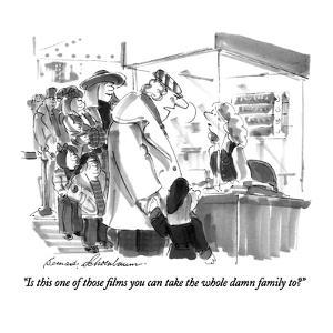 """""""Is this one of those films you can take the whole damn family to?"""" - New Yorker Cartoon by Bernard Schoenbaum"""