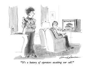 """""""It's a battery of operators awaiting our call."""" - New Yorker Cartoon by Bernard Schoenbaum"""