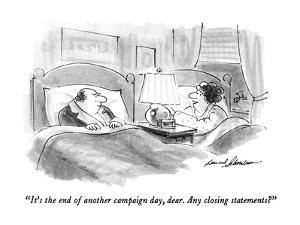 """""""It's the end of another campaign day, dear.  Any closing statements?"""" - New Yorker Cartoon by Bernard Schoenbaum"""