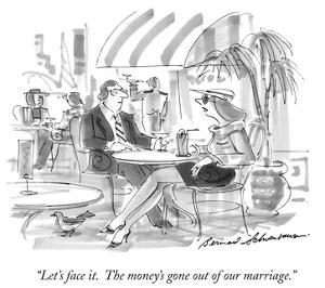 """""""Let's face it.  The money's gone out of our marriage."""" - New Yorker Cartoon by Bernard Schoenbaum"""