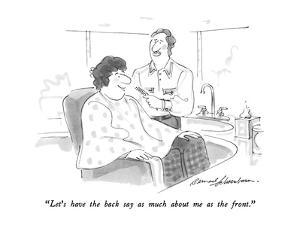 """""""Let's have the back say as much about me as the front."""" - New Yorker Cartoon by Bernard Schoenbaum"""