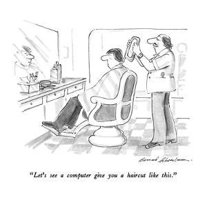 """""""Let's see a computer give you a haircut like this."""" - New Yorker Cartoon by Bernard Schoenbaum"""