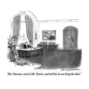 """""""Ms. Harmon, send in Mr. Dexter, and tell him he can bring his chair."""" - New Yorker Cartoon by Bernard Schoenbaum"""