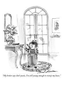 """My broker says don't panic, I'm still young enough to recoup my losses."" - New Yorker Cartoon by Bernard Schoenbaum"